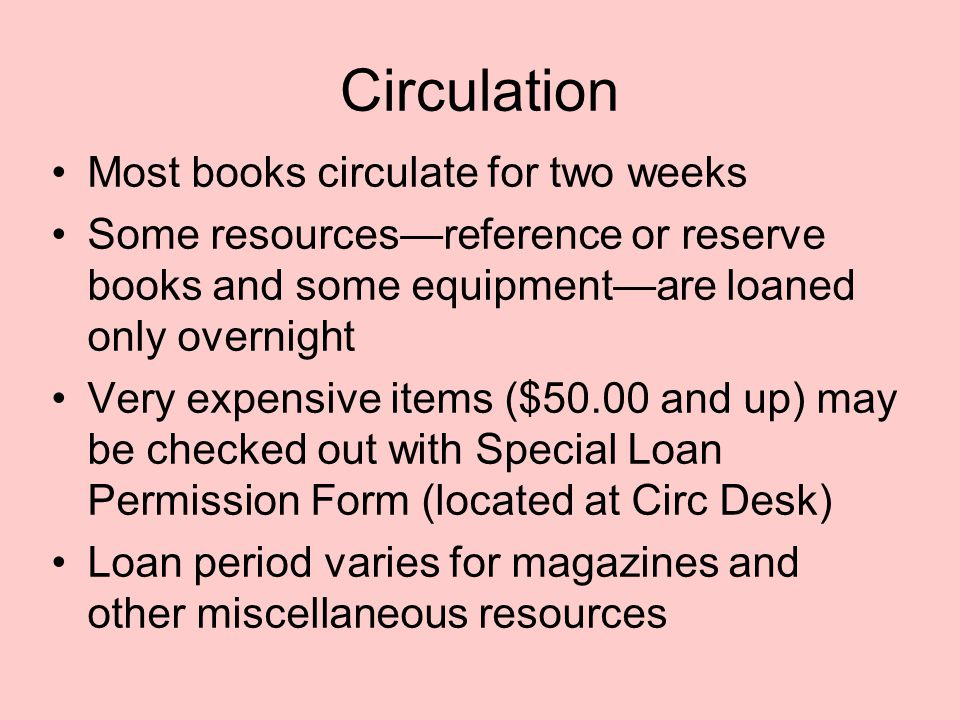 Circulation Most books circulate for two weeks