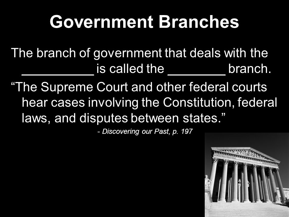 Government Branches The branch of government that deals with the __________ is called the ________ branch.