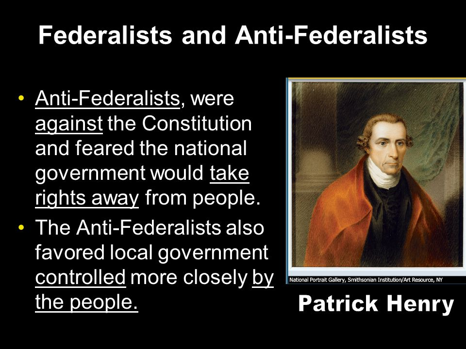 federalists were right Differences in slavery the federalists believed all men were created equal but anti-federalists did not see slaves as people but as since the whole anti-federalist platform revolved around how slavery was a state's right to chose if the anti-federalists went against the.