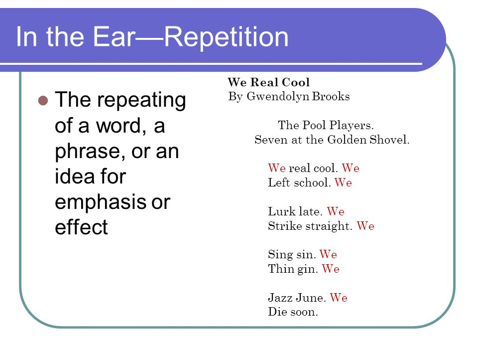In the Ear—Repetition We Real Cool. By Gwendolyn Brooks. The Pool Players. Seven at the Golden Shovel.