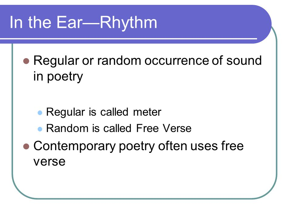 In the Ear—Rhythm Regular or random occurrence of sound in poetry