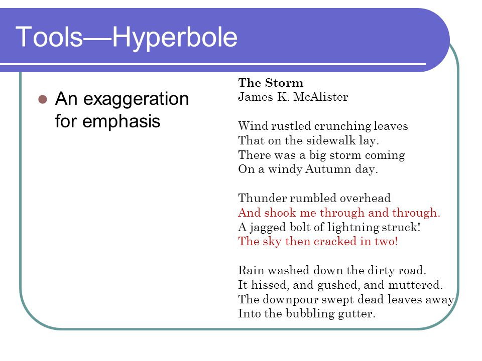 Tools—Hyperbole An exaggeration for emphasis The Storm