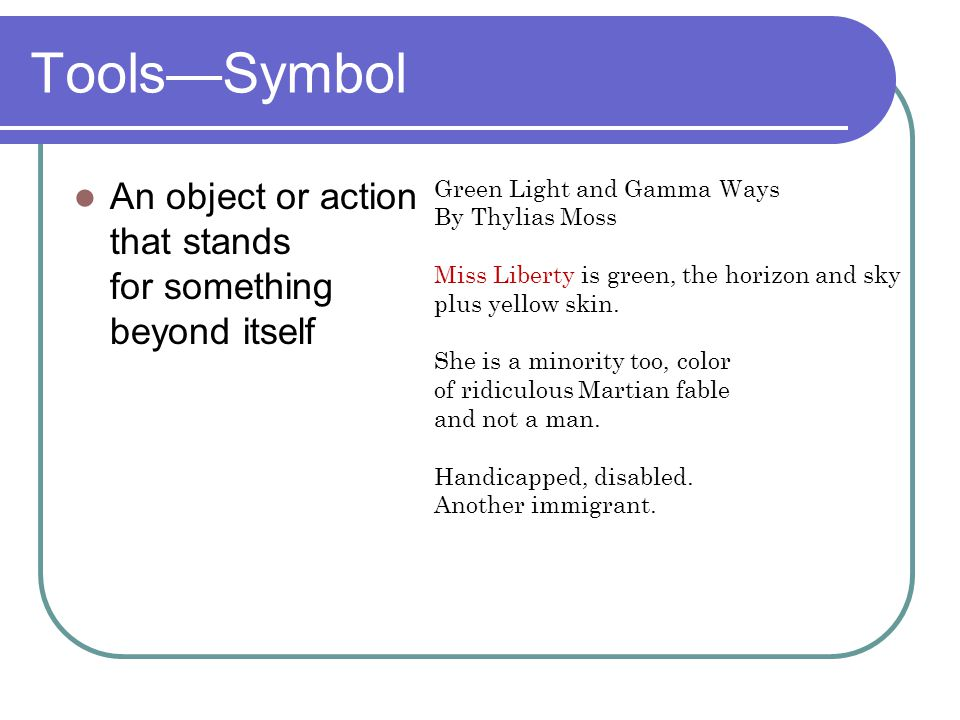Tools—Symbol An object or action that stands for something beyond itself. Green Light and Gamma Ways.