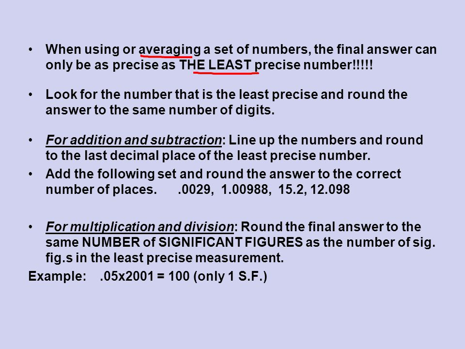 When using or averaging a set of numbers, the final answer can only be as precise as THE LEAST precise number!!!!!