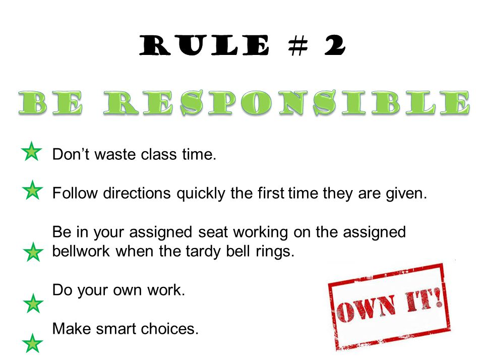 BE Responsible Rule # 2 Don't waste class time.