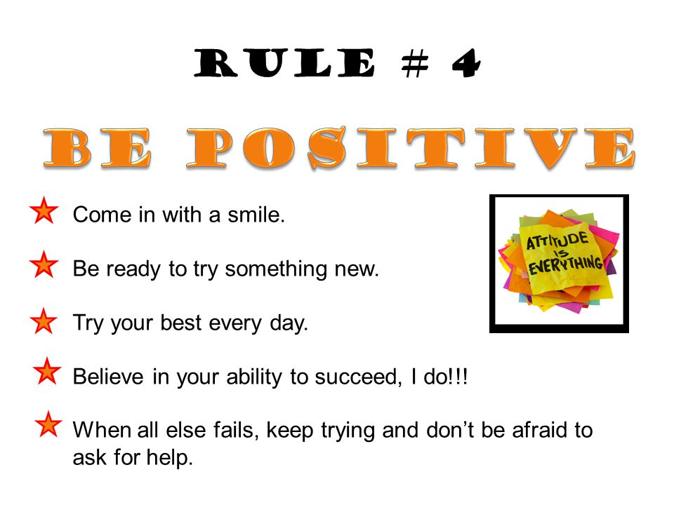 BE POSITIVE Rule # 4 Come in with a smile.