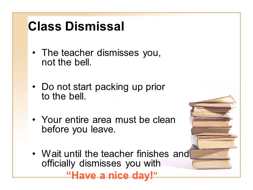Class Dismissal Have a nice day!