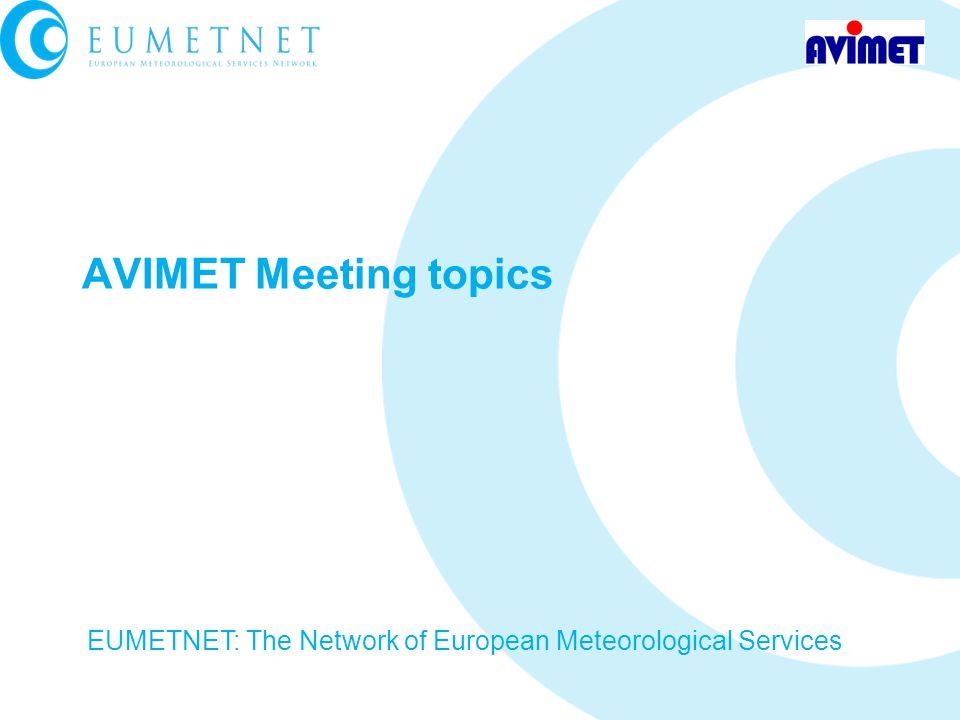 AVIMET Meeting topics EUMETNET: The Network of European Meteorological Services