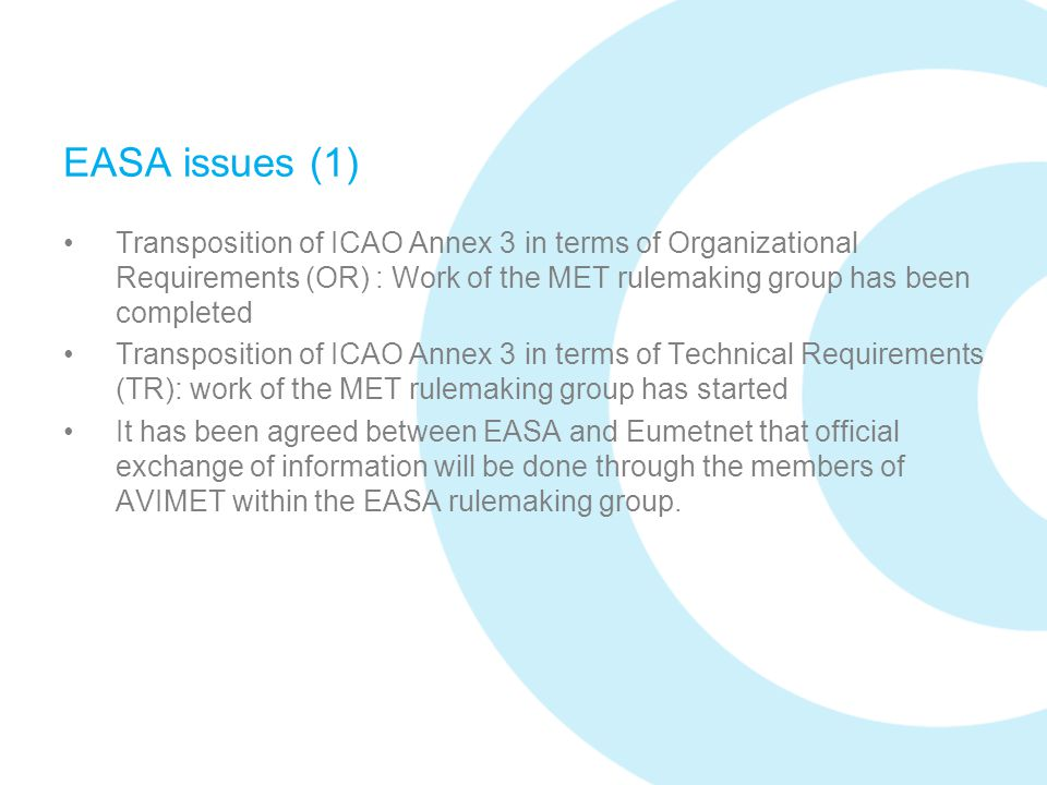 EASA issues (1) Transposition of ICAO Annex 3 in terms of Organizational Requirements (OR) : Work of the MET rulemaking group has been completed.