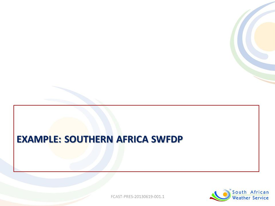 Example: Southern Africa SWFDP