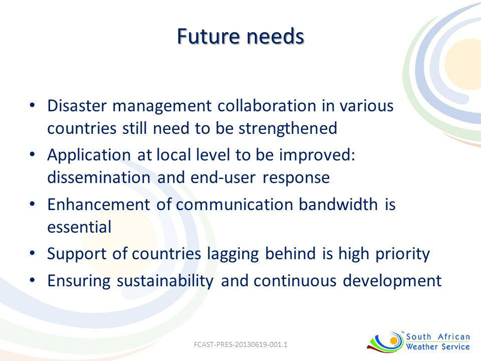 Future needs Disaster management collaboration in various countries still need to be strengthened.