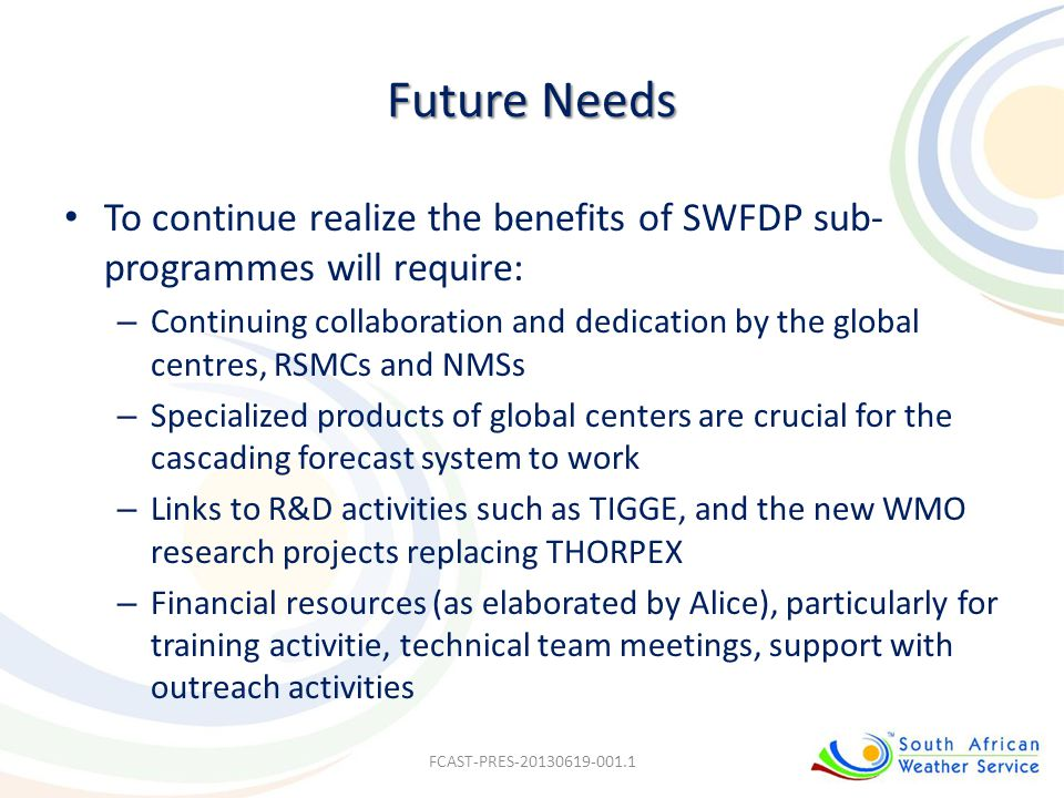 Future Needs To continue realize the benefits of SWFDP sub-programmes will require: