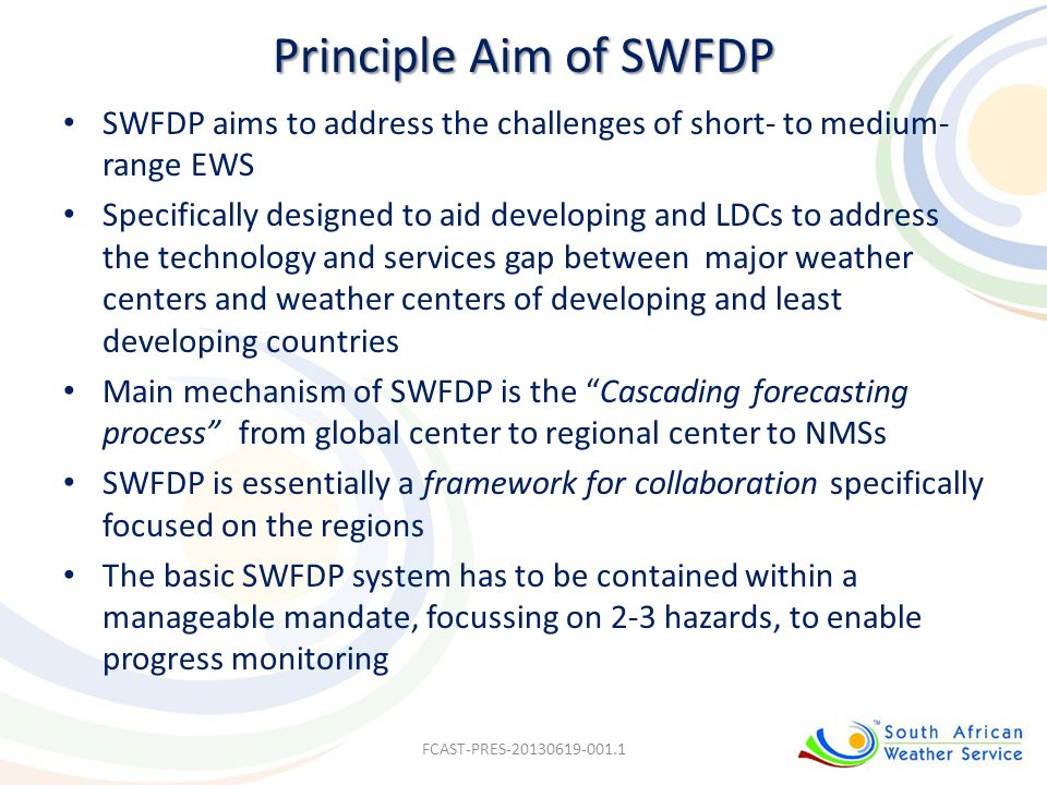 Principle Aim of SWFDP SWFDP aims to address the challenges of short- to medium-range EWS.