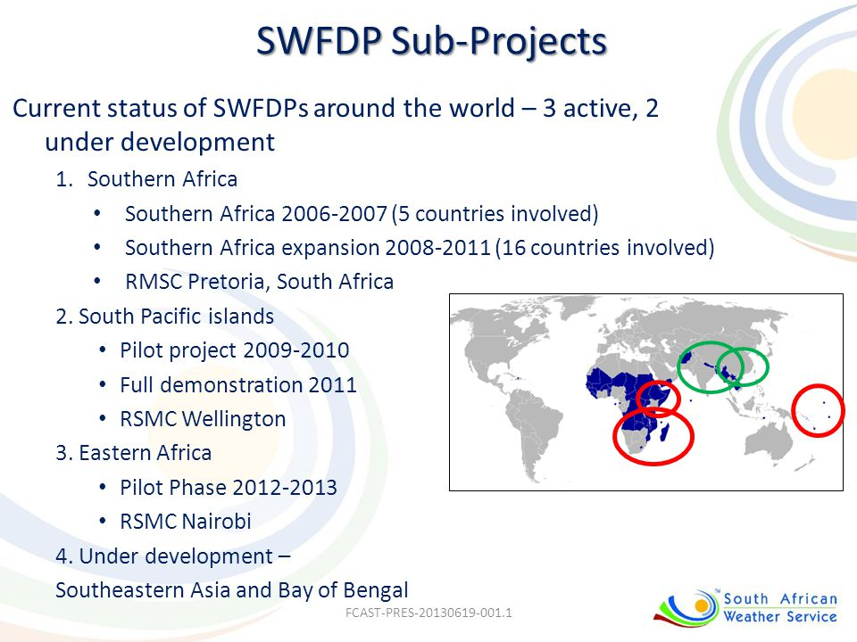 SWFDP Sub-Projects Current status of SWFDPs around the world – 3 active, 2 under development. Southern Africa.