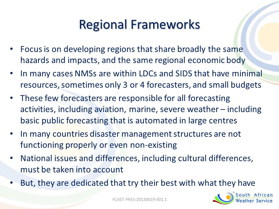Regional Frameworks Focus is on developing regions that share broadly the same hazards and impacts, and the same regional economic body.