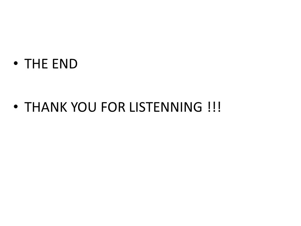 THE END THANK YOU FOR LISTENNING !!!