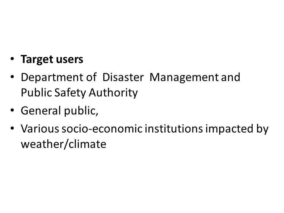 Target users Department of Disaster Management and Public Safety Authority. General public,