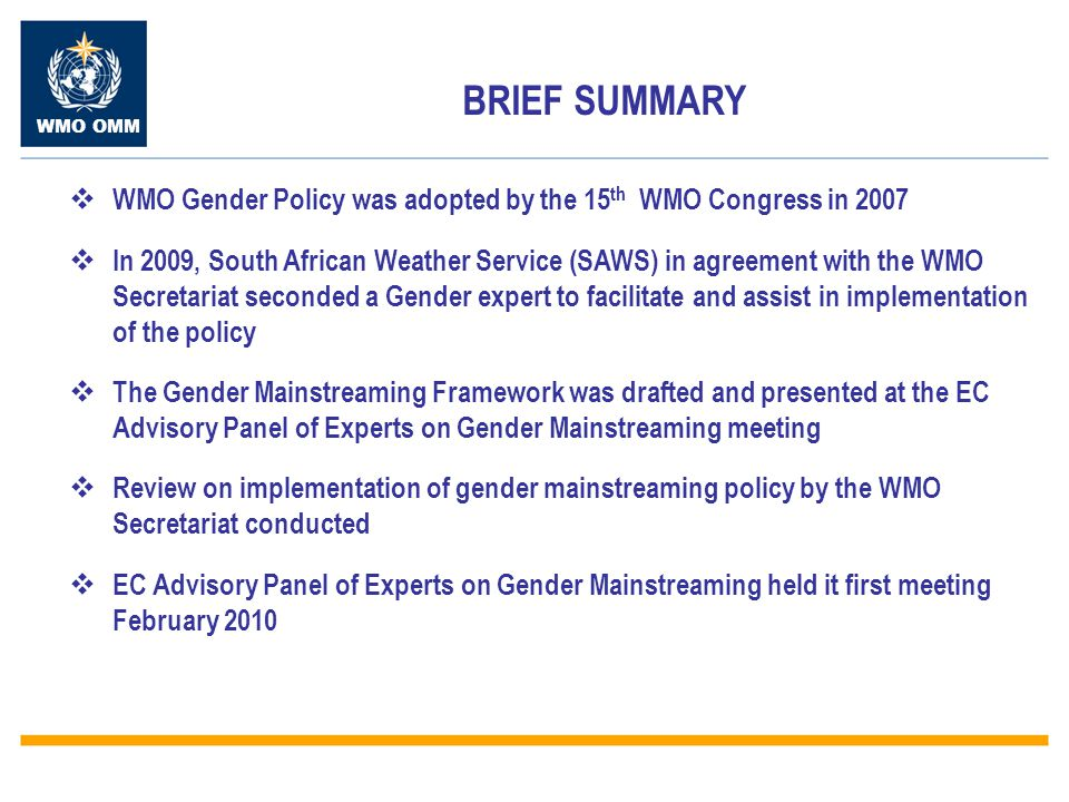 BRIEF SUMMARY WMO Gender Policy was adopted by the 15th WMO Congress in 2007.