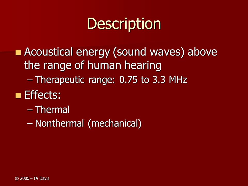 Description Acoustical energy (sound waves) above the range of human hearing. Therapeutic range: 0.75 to 3.3 MHz.