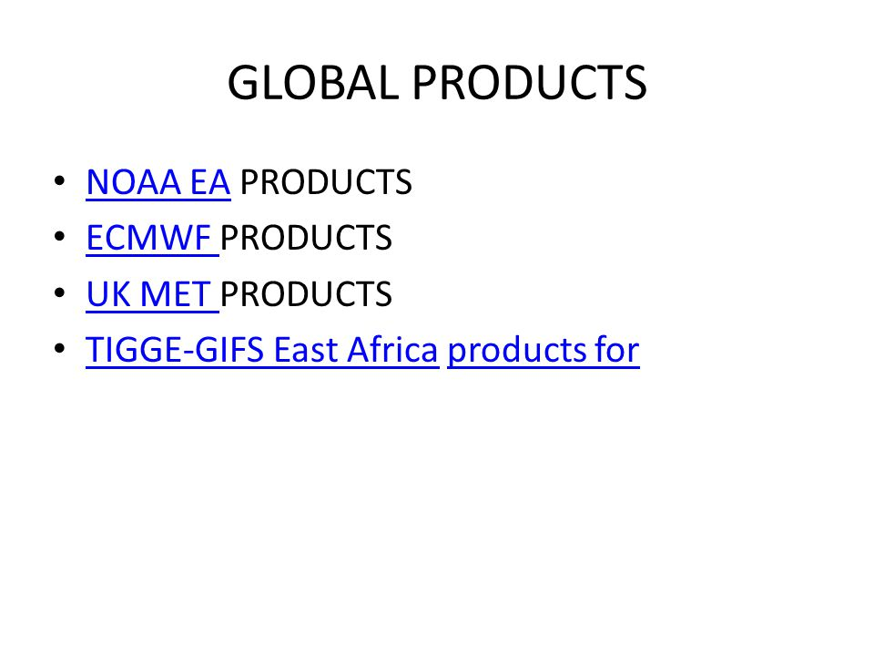 GLOBAL PRODUCTS NOAA EA PRODUCTS ECMWF PRODUCTS UK MET PRODUCTS