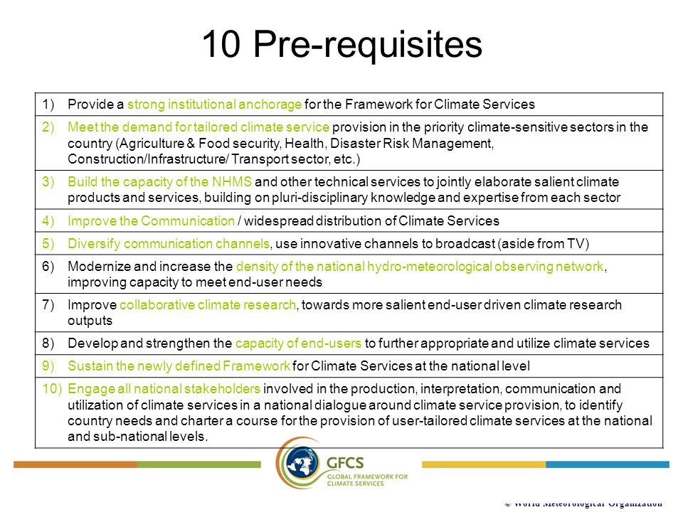 10 Pre-requisites Provide a strong institutional anchorage for the Framework for Climate Services.