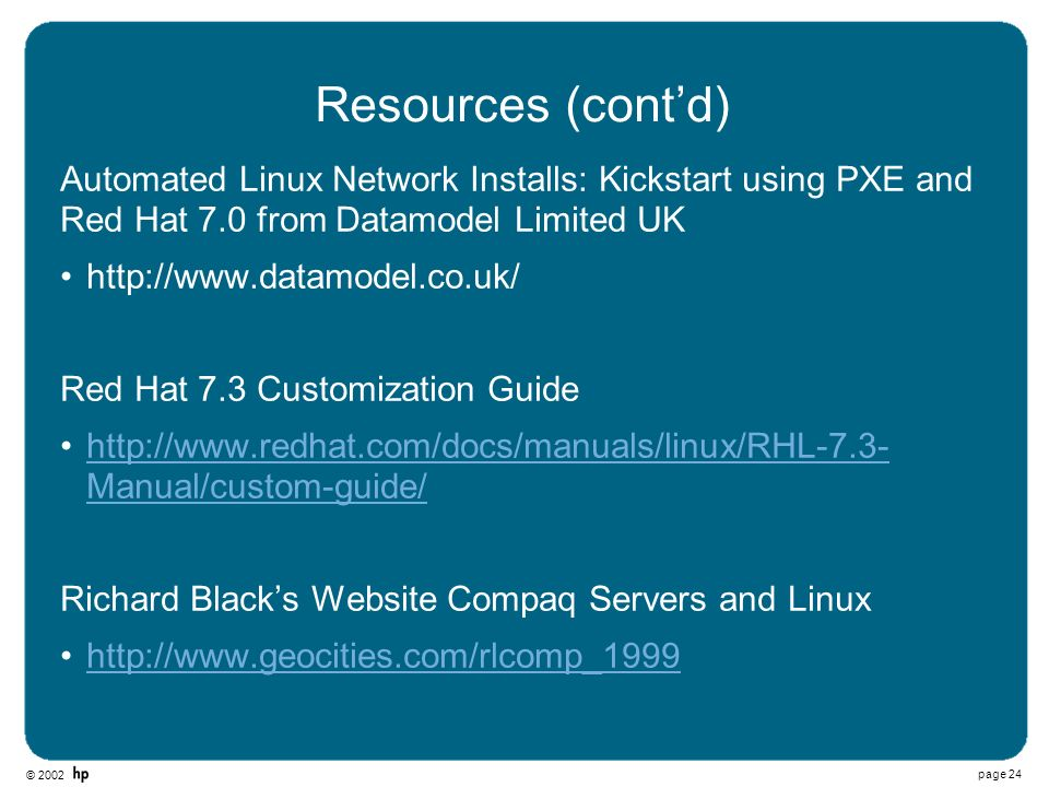 Resources (cont'd) Automated Linux Network Installs: Kickstart using PXE and Red Hat 7.0 from Datamodel Limited UK.