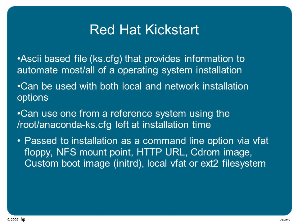 Red Hat Kickstart Ascii based file (ks.cfg) that provides information to automate most/all of a operating system installation.