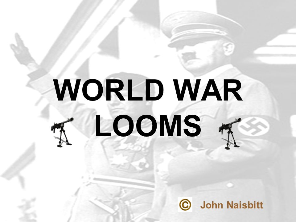 WORLD WAR LOOMS John Naisbitt