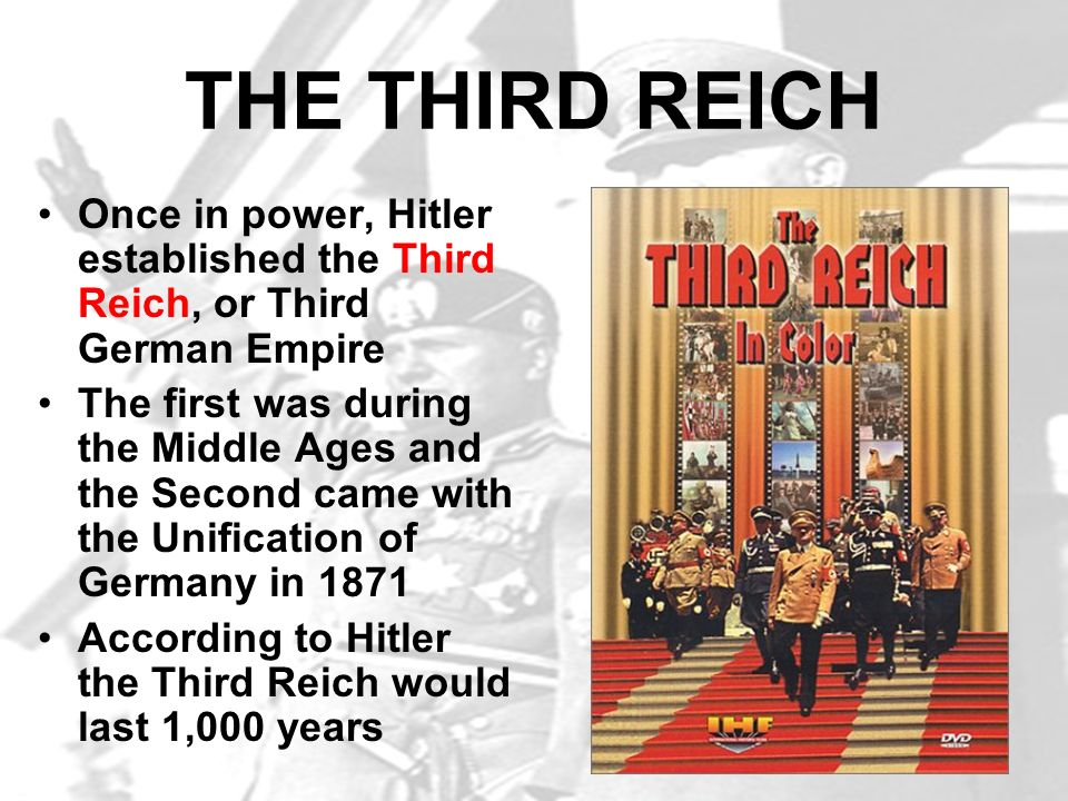 THE THIRD REICH Once in power, Hitler established the Third Reich, or Third German Empire.
