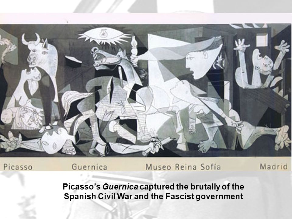 Picasso's Guernica captured the brutally of the Spanish Civil War and the Fascist government