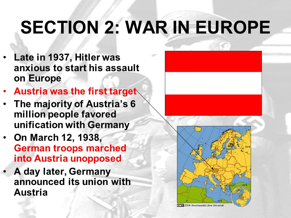 SECTION 2: WAR IN EUROPE Late in 1937, Hitler was anxious to start his assault on Europe. Austria was the first target.