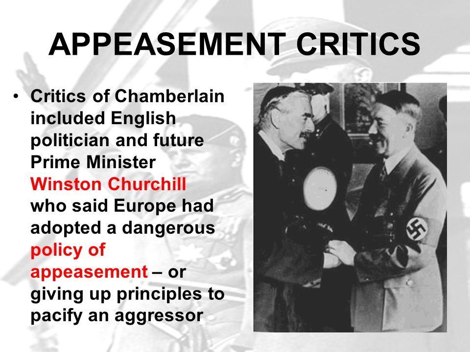 the policy of appeasement had been Discover how the policy of appeasement, championed by neville chamberlain   prime minister in may 1937, the pattern of appeasement had already been set.