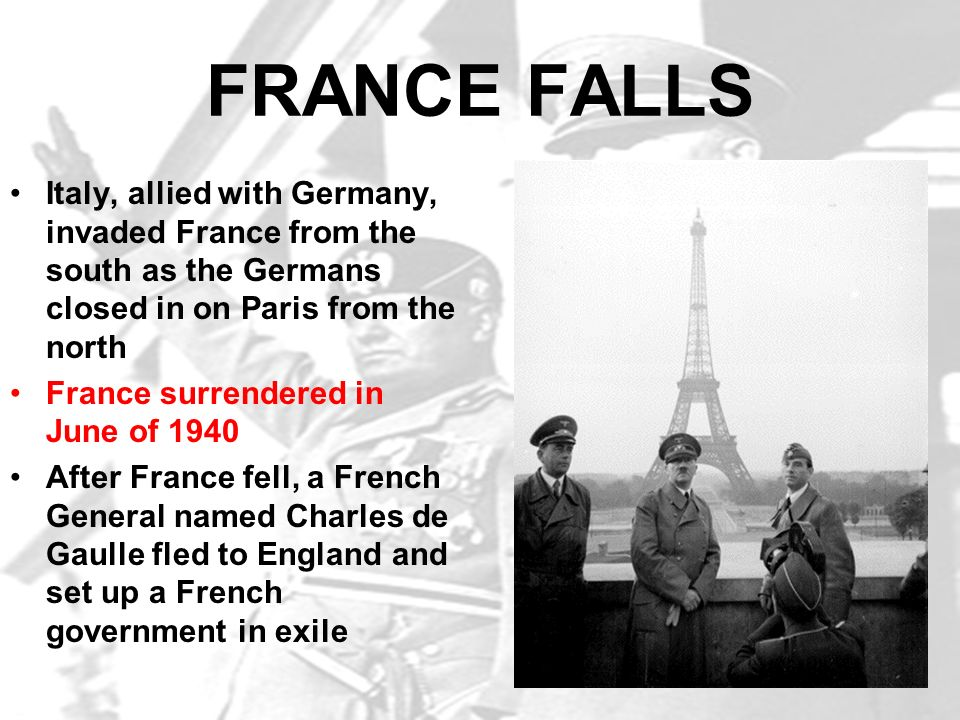 FRANCE FALLS Italy, allied with Germany, invaded France from the south as the Germans closed in on Paris from the north.