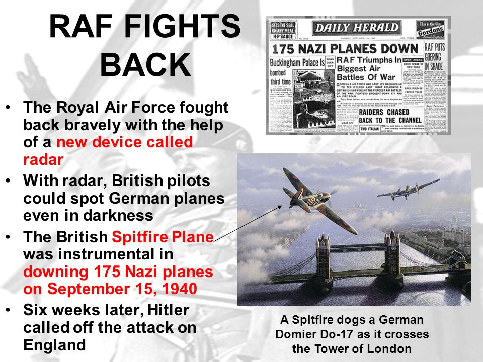 RAF FIGHTS BACK The Royal Air Force fought back bravely with the help of a new device called radar.