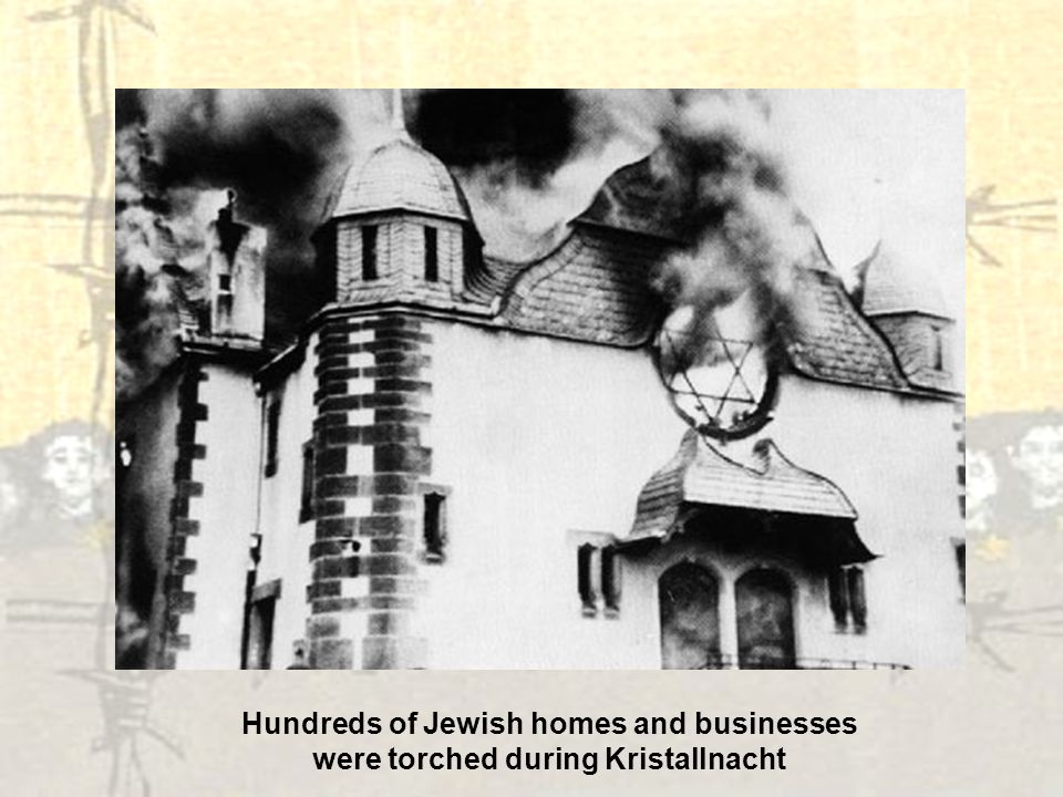 Hundreds of Jewish homes and businesses were torched during Kristallnacht