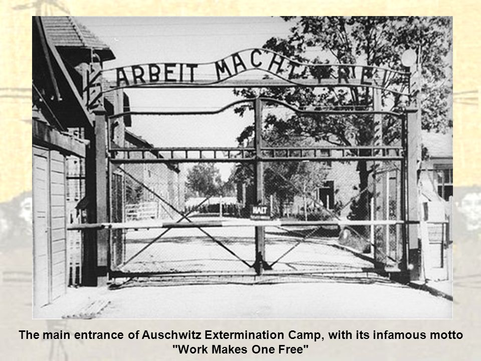 The main entrance of Auschwitz Extermination Camp, with its infamous motto Work Makes One Free