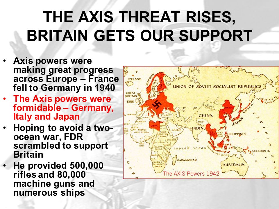 THE AXIS THREAT RISES, BRITAIN GETS OUR SUPPORT