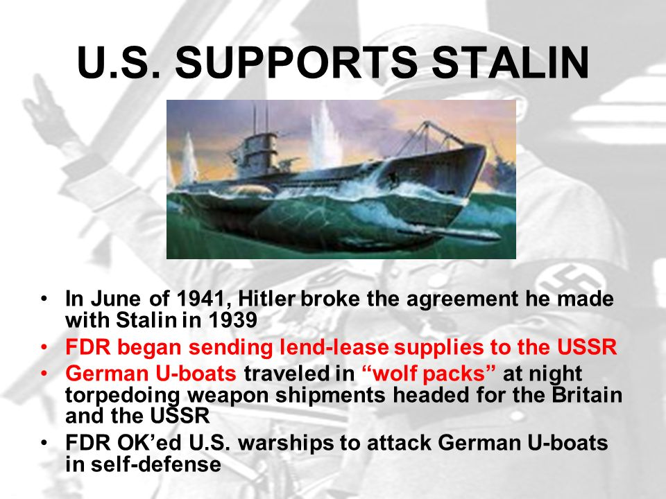 U.S. SUPPORTS STALIN In June of 1941, Hitler broke the agreement he made with Stalin in 1939. FDR began sending lend-lease supplies to the USSR.