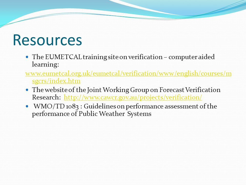 Resources The EUMETCAL training site on verification – computer aided learning: