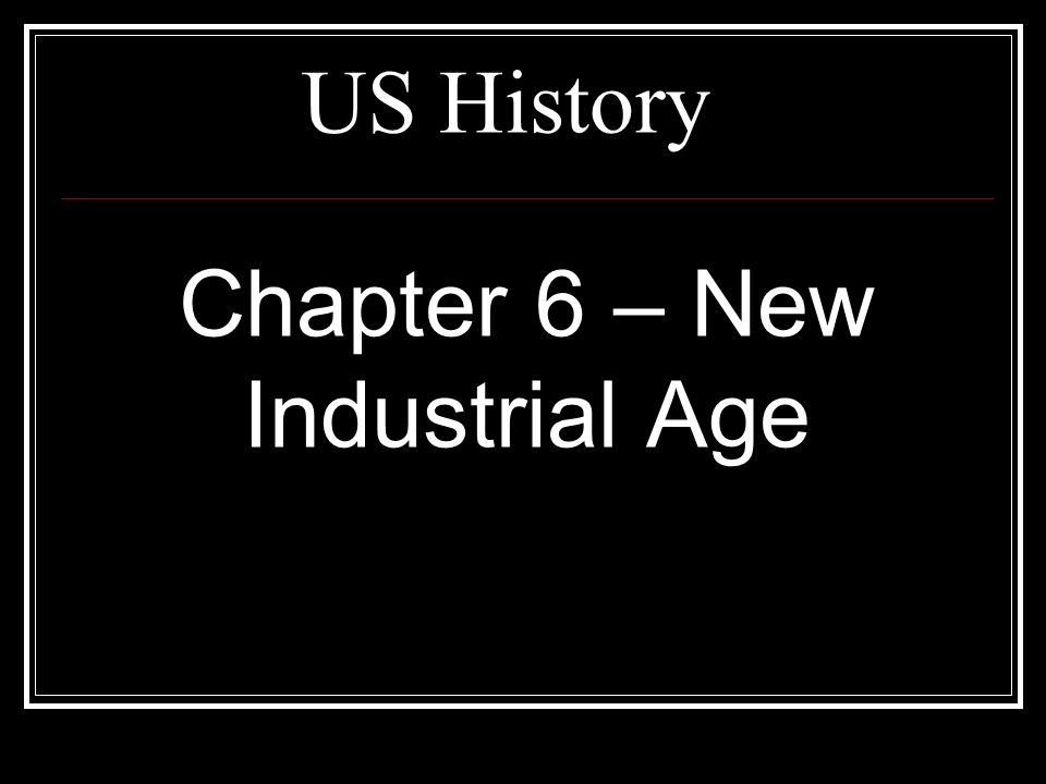 Chapter 6 – New Industrial Age