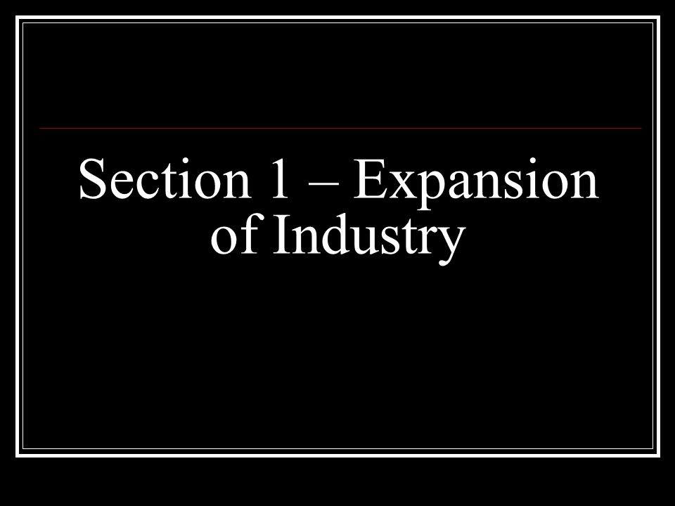Section 1 – Expansion of Industry