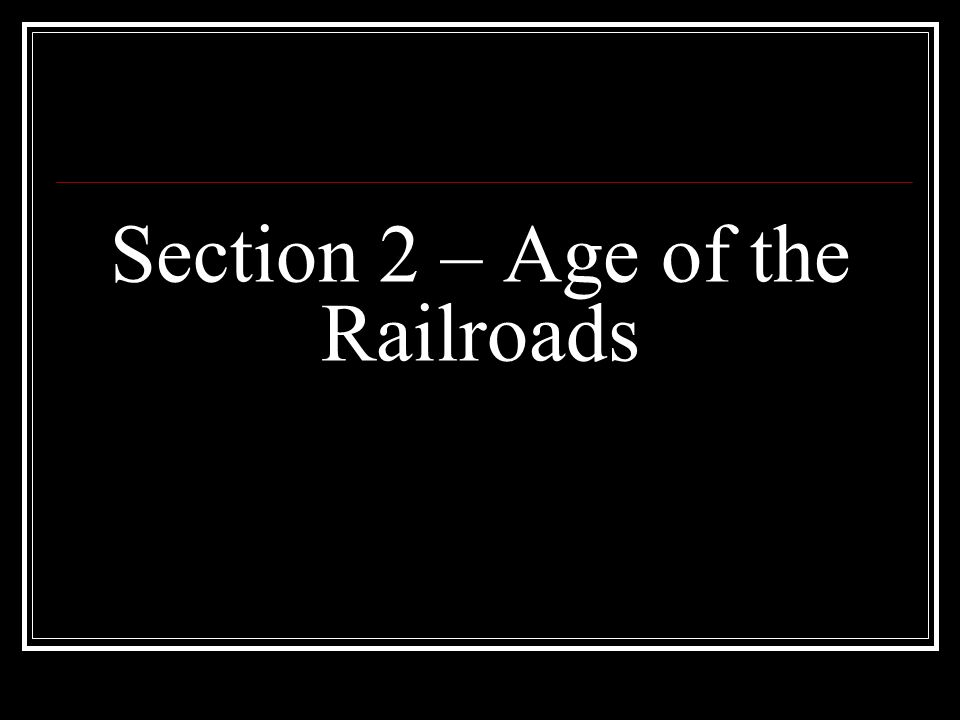 Section 2 – Age of the Railroads