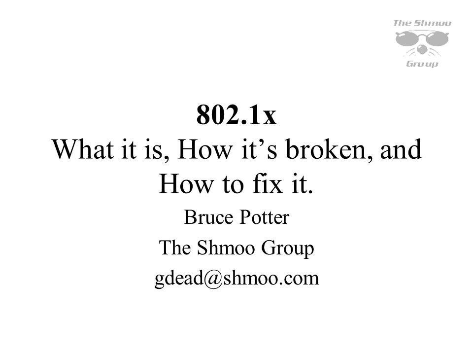 802.1x What it is, How it's broken, and How to fix it.