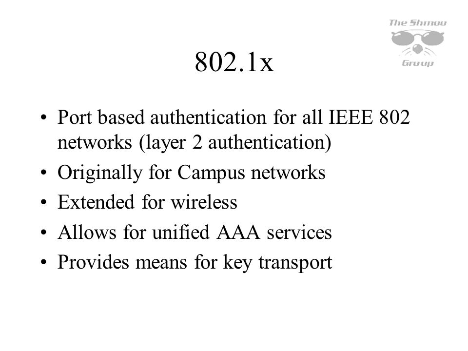 802.1x Port based authentication for all IEEE 802 networks (layer 2 authentication) Originally for Campus networks.