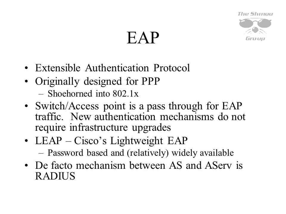 EAP Extensible Authentication Protocol Originally designed for PPP
