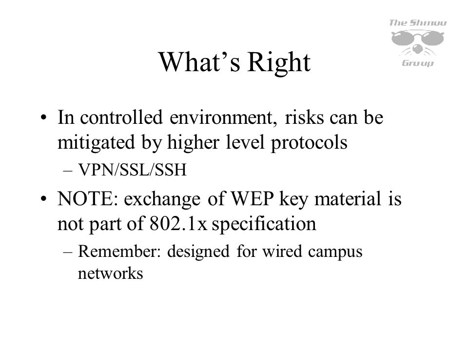 What's Right In controlled environment, risks can be mitigated by higher level protocols. VPN/SSL/SSH.