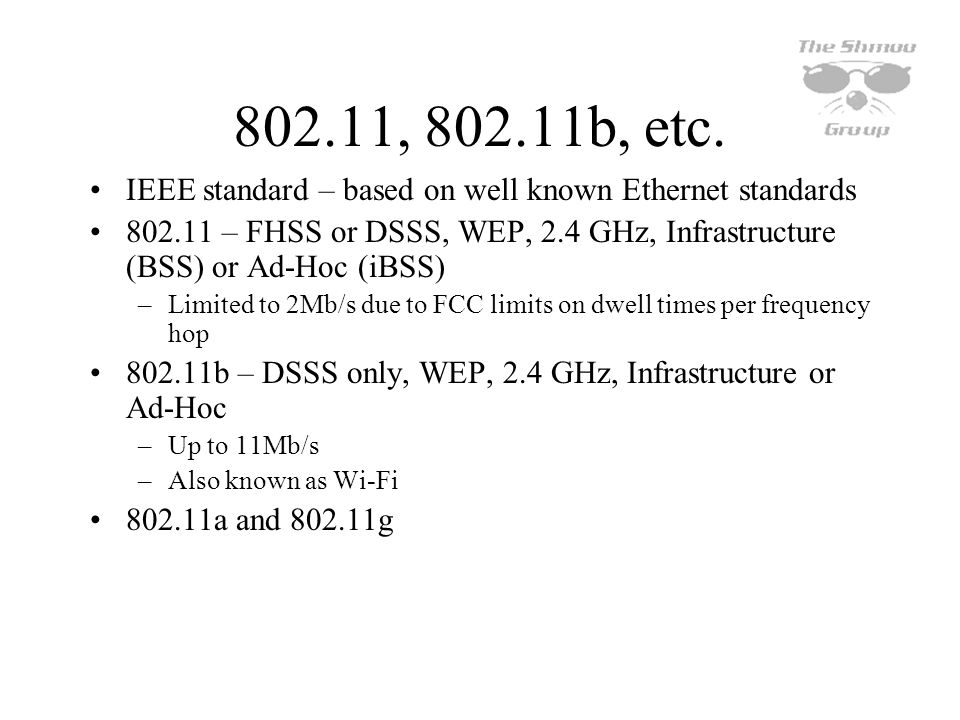 802.11, 802.11b, etc. IEEE standard – based on well known Ethernet standards.