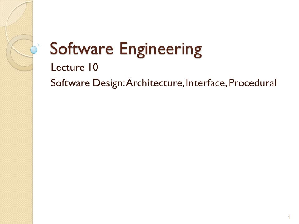 Lecture 10 Software Design: Architecture, Interface, Procedural
