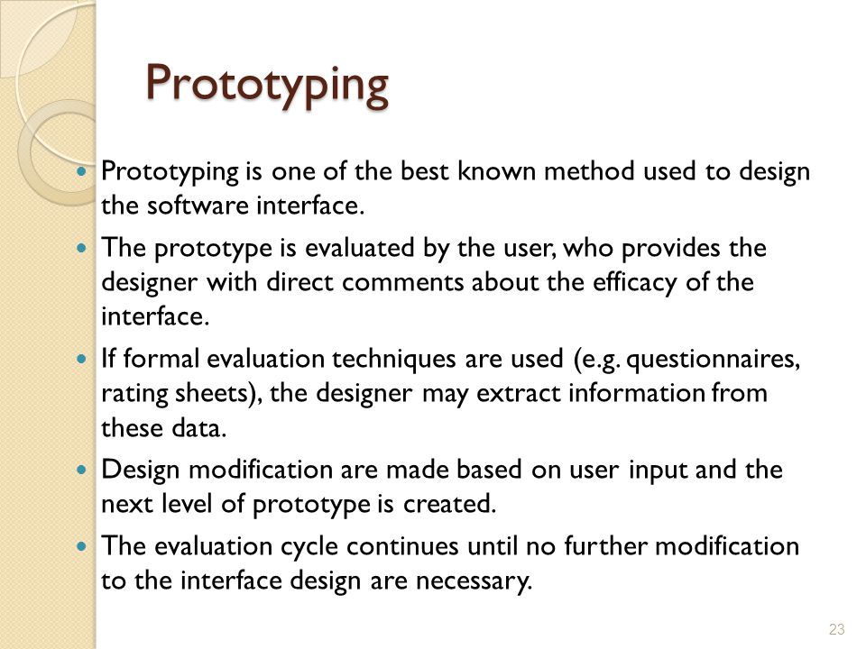 Prototyping Prototyping is one of the best known method used to design the software interface.