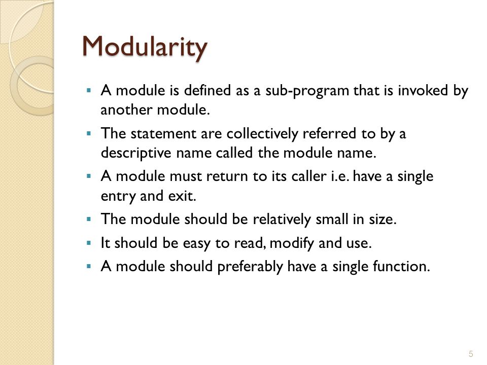 Modularity A module is defined as a sub-program that is invoked by another module.